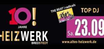 Große Party in Bredstedt! 10 Jahre ! Heizwerk!